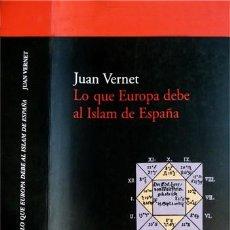 Libros: VERNET, JUAN. LO QUE EUROPA DEBE AL ISLAM DE ESPAÑA. 1999.. Lote 219117668