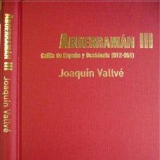 Libros: VALLVÉ BERMEJO, JOAQUÍN. ABDERRAMAN III, CALIFA DE ESPAÑA Y OCCIDENTE (912-961). 2003.. Lote 219118037