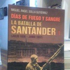 Libros: MIGUEL ÁNGEL SOLLA.LA BATALLA DE SANTANDER.1936/1937. (DÍAS DE FUEGO Y SANGRE).LIBRUCOS. Lote 254839590
