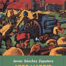 Libros: ARDE MADRID. NARRATIVA Y GUERRA CIVIL. JAVIER SÁNCHEZ ZAPATERO. Lote 219364286