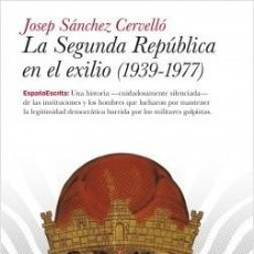 Livros: JOSEP SÁNCHEZ CERVELLO.LA II REPÚBLICA EN EL EXILIO.(1939-1979).PLANETA. Lote 219412932