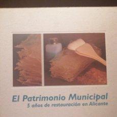 Libros: EL PATRIMONIO MUNICIPAL ALICANTE 5 AÑOS RESTAURACIÓN. Lote 219584792