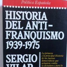 Libri: HISTORIA DEL ANTIFRANQUISMO 1939-1975. (SERGIO VILAR ). Lote 221076290