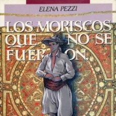 Libros: LOS MORISCOS QUE NO SE FUERON. ELENA PEZZI. Lote 221779037