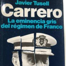 Libros: CARRERO LA EMINENCIA GRIS DEL RÉGIMEN DE FRANCO (JAVIER TUSELL). Lote 221968945