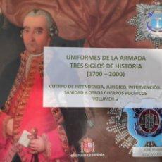 Libros: UNIFORMES DE LA ARMADA. TRES SIGLOS DE HISTORIA (1700-2000). VOLUMEN V. Lote 222098308