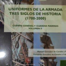 Libros: UNIFORMES DE LA ARMADA. TRES SIGLOS DE HISTORIA (1700 - 2000). VOLUMEN II. Lote 222132672