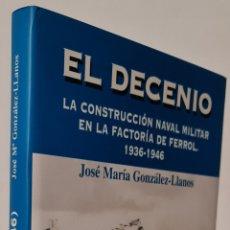 Libros: EL DECENIO. LA CONSTRUCCION NAVAL MILITAR EN LA FACTORIA FERROL 1936-1946. Lote 222142156