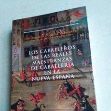Libros: LOS CABALLEROS DE LOS REALES MAESTRANZAS DE CABALLERIA EN LA NUEVA ESPAÑA. Lote 222257526