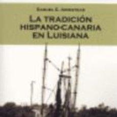 Libros: LIBRO LA TRADICIÓN HISPANO-CANARIA EN LUISIANA. Lote 222314160