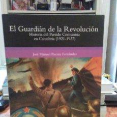 Libros: JOSÉ MANUEL PUENTE.EL GUARDIÁN DE LA REVOLUCIÓN(EL PCE EN CANTABRIA,1921-1937).LIBRUCOS. Lote 222512082