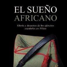 Libros: EL SUEÑO AFRICANO GLORIA Y DESASTRES DE LOS EJÉRCITOS ESPAÑOLES EN ÁFRICA AUTOR LUIS MEDIAVILLA ESTE. Lote 222727477
