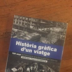 Libros: HISTÒRIA GRÀFICA D'UN VIATGE . 150 ANYS DE FERROCARRILS DE LA GENERALITAT DE CATALUNYA.. Lote 223143633