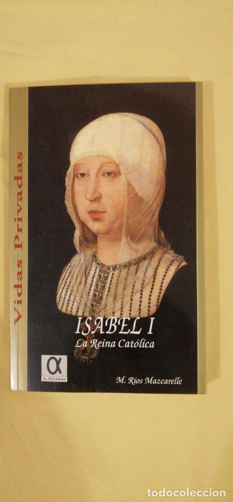 ISABEL I LA REINA CATOLICA COLEC VIDAS PRIVADAS M RIOS MAZCARELLE ED ALDERABAN (Libros Nuevos - Historia - Historia de España)