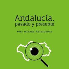 Libros: ANDALUCÍA PASADO Y PRESENTE, UNA MIRADA HETERODOXA . MANUEL PEÑA DÍAZ. Lote 223238653