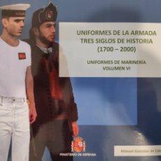 Libros: UNIFORMES DE LA ARMADA. TRES SIGLOS DE HISTORIA. VOLUMEN VI. Lote 244676560