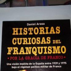 Libros: LIBRO HISTORIAS CURIOSAS DEL FRANQUISMO. DANIEL ARASA. EDITORIAL ROBINBOOK. AÑO 2008.. Lote 246606160