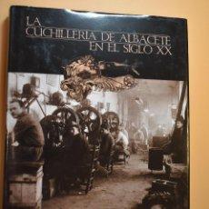 Livres: LA CUCHILLERÍA DE ALBACETE EN EL SIGLO XX PASCUAL LÓPEZ / MARTÍNEZ-GÓMEZ SIMÓN, ISBN 9788496465466. Lote 225141997