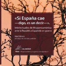 Libros: SI ESPAÑA CAE - DIGO, ES UN DECIR -. INTELECTUALES HISPANOAMERICANOS ANTE LA REPÚBLICA EN GUERRA. Lote 225592695