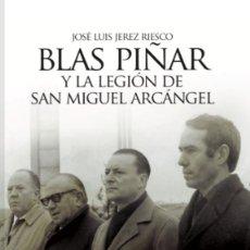 Libros: BLAS PIÑAR Y LA LEGIÓN DE SAN MIGUEL ARCÁNGEL. Lote 227755155