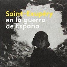 Libros: SAINT-EXUPERY EN LA GUERRA DE ESPAÑA. Lote 231935200