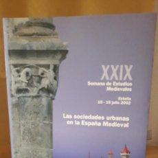 Libros: LAS SOCIEDADES URBANAS EN LA ESPAÑA MEDIEVAL. XXIX SEMANA DE ESTUDIOS MEDIEVALES. ESTELLA 2002. Lote 234721950