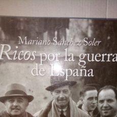 Livres: LIBRO RICOS POR LA GUERRA DE ESPAÑA. MARIANO SÁNCHEZ SOLER. EDITORIAL RAÍCES. AÑO 2007.. Lote 235024360