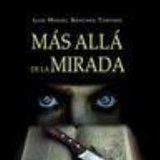 Libros: MAS ALLA DE LA MIRADA LUIS MIGUEL SANCHEZ TOSTADO EDITADO POR: EL OLIVO DE PAPEL. Lote 235221035