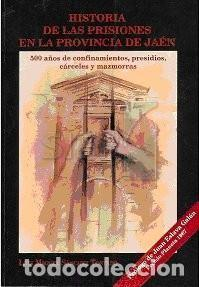 HISTORIA DE LAS PRISIONES EN LA PROVINCIA DE JAÉN. LUIS M. SÁNCHEZ TOSTADO (Libros Nuevos - Historia - Historia de España)