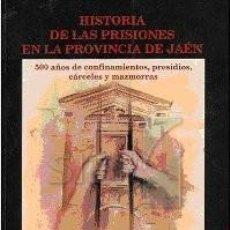 Libros: HISTORIA DE LAS PRISIONES EN LA PROVINCIA DE JAÉN. LUIS M. SÁNCHEZ TOSTADO. Lote 235528085