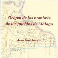 Libros: ORIGEN DE LOS NOMBRES DE LOS PUEBLOS DE MÁLAGA. JUAN JOSÉ JURADO. EDITORIAL SARRIÁ. Lote 235669705