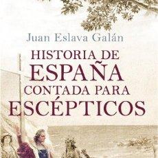 Libros: HISTORIA DE ESPAÑA CONTADA PARA ESCÉPTICOS. JUAN ESLAVA GALÁN. BOOKET. 2019. Lote 235854440
