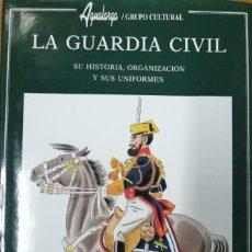 Libros: LA GUARDIA CIVIL. SU HISTORIA, ORGANIZACIÓN Y SUS UNIFORMES. J.M. BUENO. Lote 236343920