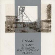 Libros: LINARES DURANTE EL SEXENIO REVOLUCIONARIO: (1868-1875). FRANCISCO LÓPEZ VILLAREJO. Lote 237264620