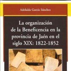 Libros: LA ORGANIZACION DE LA BENEFICENCIA EN LA PROVINCIA DE JAEN NE EL SIGLO XIX. 1822-1852 ADELAIDA GARCI. Lote 237268125