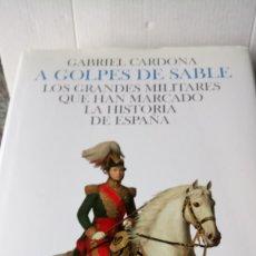 Libros: LIBRO A GOLPES DE SABLE. GABRIEL CARDONA. EDITORIAL ARIEL. AÑO 2008.. Lote 237999485