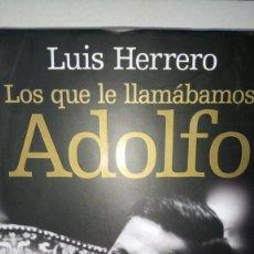 Libros: LIBRO LOS QUE LE LLAMÁBAMOS ADOLFO. LUIS HERRERO. EDITORIAL LA ESFERA DE LOS LIBROS. AÑO 2007.. Lote 238360465