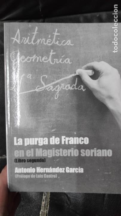 Libros: LA PURGA DE FRANCO EN EL MAGISTERIO SORIANO ( 2 TOMOS COMPLETA ) ANTONIO HERNANDEZ GARCIA - Foto 3 - 240688135