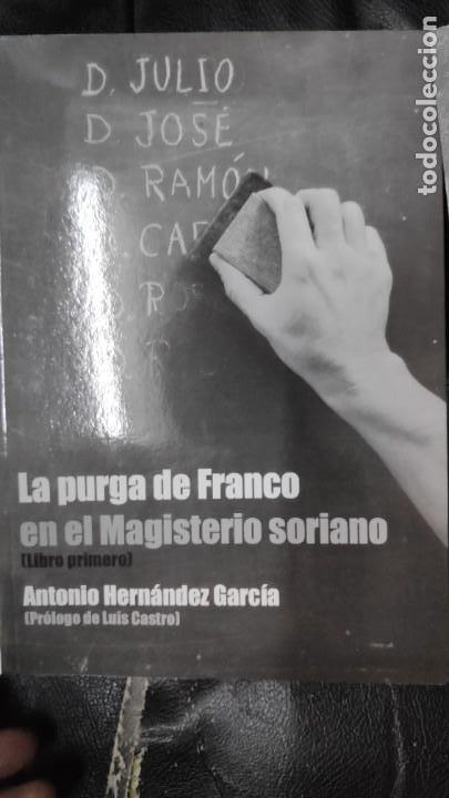 Libros: LA PURGA DE FRANCO EN EL MAGISTERIO SORIANO ( 2 TOMOS COMPLETA ) ANTONIO HERNANDEZ GARCIA - Foto 4 - 240688135