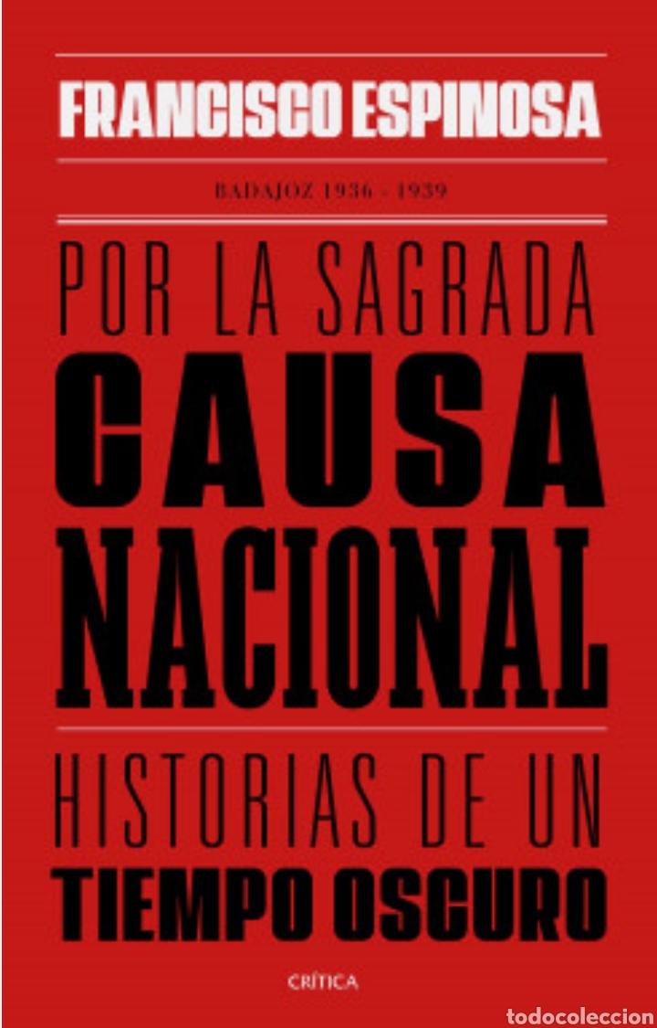 POR LA SAGRADA CAUSA NACIONAL HISTORIAS DE UN TIEMPO OSCURO BADAJOZ 1936-1939 ESPINOSA. PRECINTADO (Libros Nuevos - Historia - Historia de España)