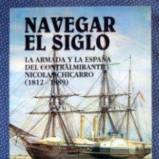 Libros: NAVEGAR EL SIGLO. LA ARMADA Y LA ESPAÑA DEL CONTRALMIRANTE NICOLÁS CHICARRO 1812-1889, GÜEMES -NUEVO. Lote 242266825
