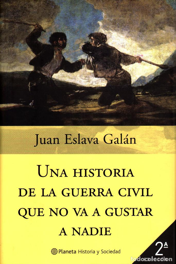 JUAN ESLAVA GALÁN - UNA HISTORIA DE LA GUERRA CIVIL QUE NO VA A GUSTAR A NADIE (Libros Nuevos - Historia - Historia de España)