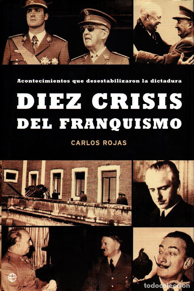 CARLOS ROJAS - DIEZ CRISIS DEL FRANQUISMO. ACONTECIMIENTOS QUE DESESTABILIZARON LA DICTADURA (Libros Nuevos - Historia - Historia de España)