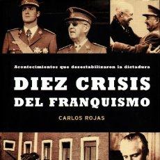 Libros: CARLOS ROJAS - DIEZ CRISIS DEL FRANQUISMO. ACONTECIMIENTOS QUE DESESTABILIZARON LA DICTADURA. Lote 243176610