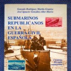 Libros: SUBMARINOS REPUBLICANOS EN LA GUERRA CIVIL ESPAÑOLA- GONZALO RODRÍGUEZ MARTÍN-GRANIZO, ET AL - NUEVO. Lote 243928450
