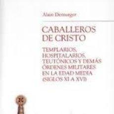 Libros: LOS CABALLEROS DE CRISTO: TEMPLARIOS, HOSPITALARIOS, TEUTÓNICOS Y DEMÁS ÓRDENES MILITARES EN LA EDAD. Lote 243986255
