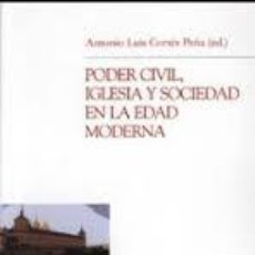 Libros: PODER CIVIL, IGLESIA Y SOCIEDAD EN LA EDAD MODERNA. ANTONIO LUIS CORTES PEÑA. Lote 243988350