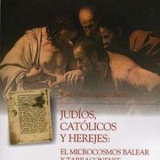 Libros: JUDÍOS, CATÓLICOS Y HEREJES : EL MICROCOSMOS BALEAR Y TARRACONENSE DE SEUERUS DE MENORCA, CONSENTIUS. Lote 243988915