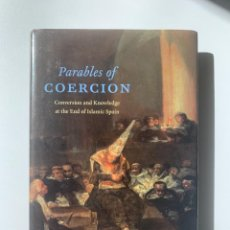 Libros: SETH KIMMEL, PARABLES OF COERCION. CONVERSION AND KOWLEDGE AT THE END OF ISLAMIC SPAIN (2015). Lote 245071660
