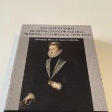 Libros: ALMUDENA PÉREZ DE TUDELA, LOS INVENTARIOS DE DOÑA JUANA DE AUSTRIA, PRINCESA DE PORTUGAL (2017). Lote 245471640